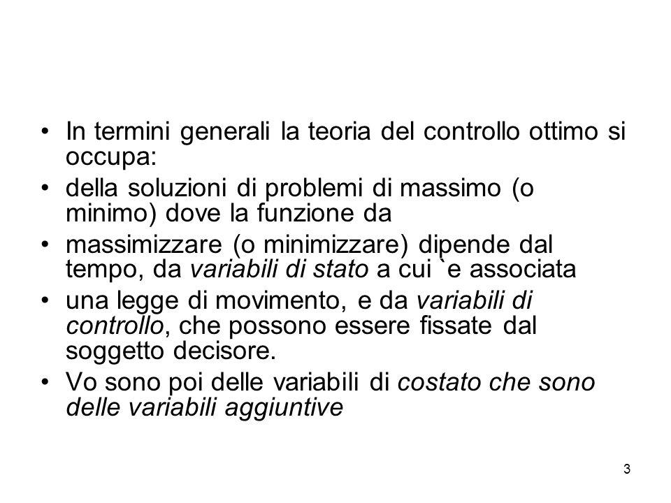 3 In termini generali la teoria del controllo ottimo si occupa: della soluzioni di problemi di massimo (o minimo) dove la funzione da massimizzare (o