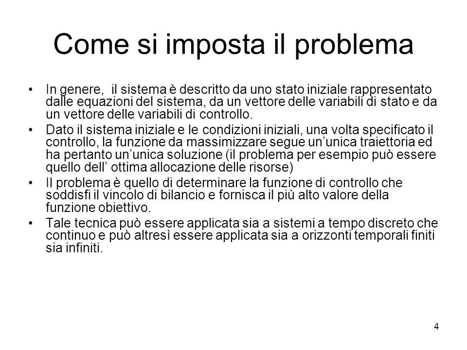 4 Come si imposta il problema In genere, il sistema è descritto da uno stato iniziale rappresentato dalle equazioni del sistema, da un vettore delle v