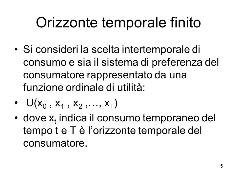 5 Orizzonte temporale finito Si consideri la scelta intertemporale di consumo e sia il sistema di preferenza del consumatore rappresentato da una funz