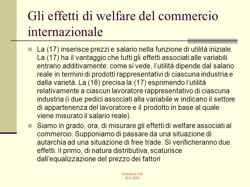 Giuseppe Celi IEG 2006 Gli effetti di welfare del commercio internazionale La (17) inserisce prezzi e salario nella funzione di utilità iniziale. La (