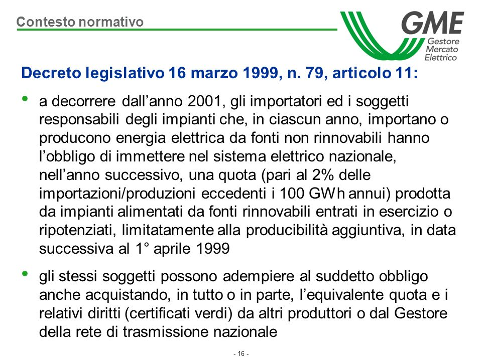 - 16 - Decreto legislativo 16 marzo 1999, n. 79, articolo 11: a decorrere dallanno 2001, gli importatori ed i soggetti responsabili degli impianti che