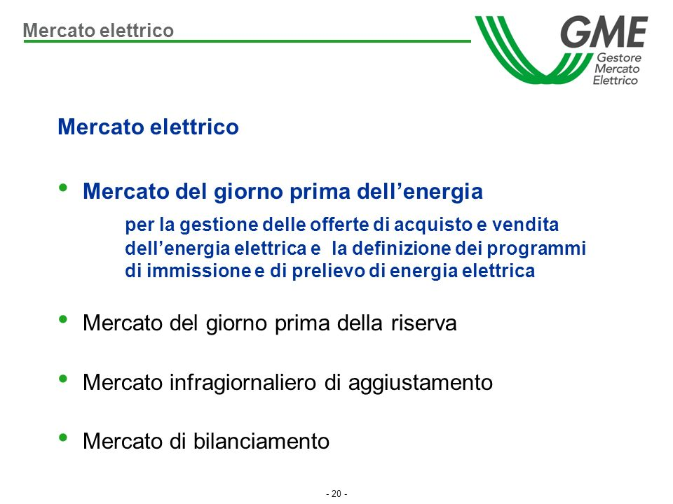 - 20 - Mercato elettrico Mercato del giorno prima dellenergia per la gestione delle offerte di acquisto e vendita dellenergia elettrica e la definizio