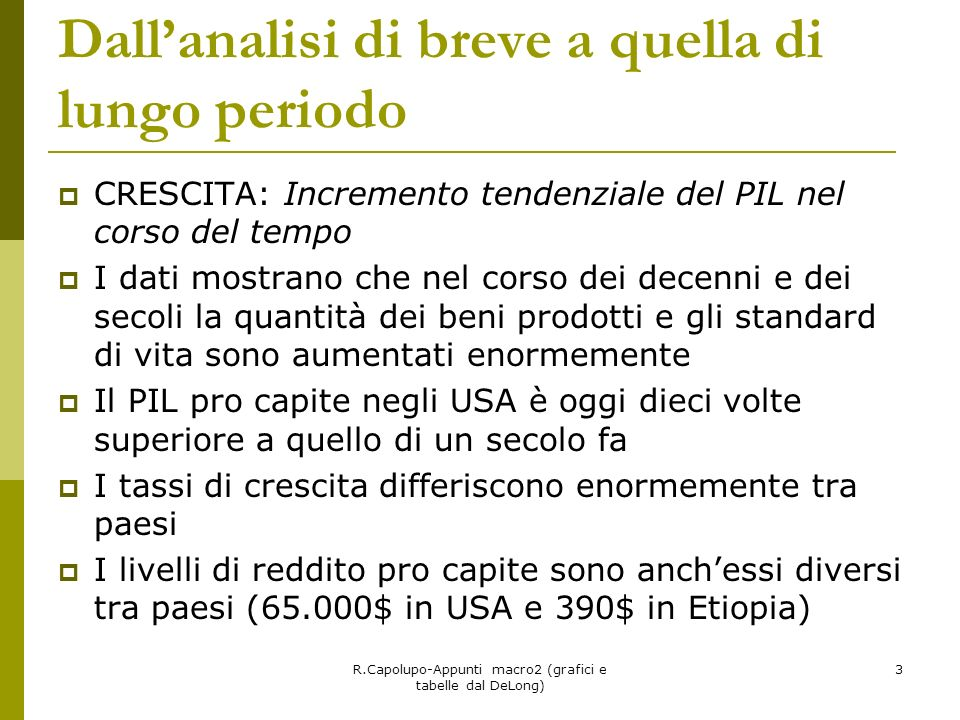 R.Capolupo-Appunti macro2 (grafici e tabelle dal DeLong) 3 Dallanalisi di breve a quella di lungo periodo CRESCITA: Incremento tendenziale del PIL nel