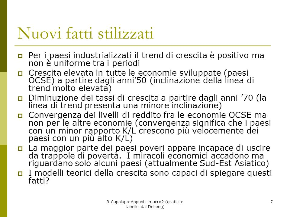 R.Capolupo-Appunti macro2 (grafici e tabelle dal DeLong) 7 Nuovi fatti stilizzati Per i paesi industrializzati il trend di crescita è positivo ma non