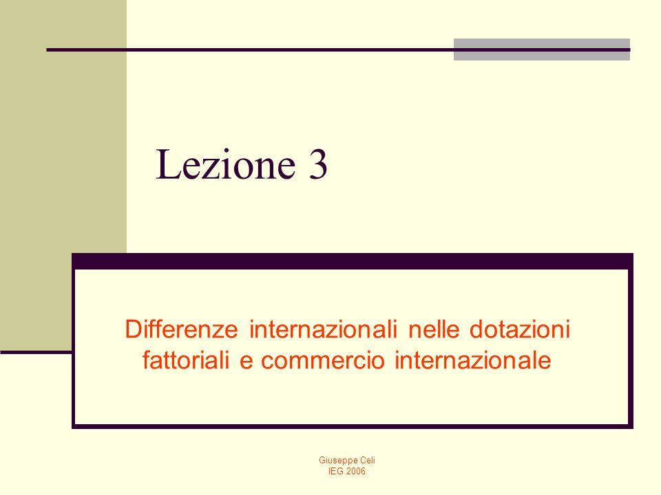 Giuseppe Celi IEG 2006 Lezione 3 Differenze internazionali nelle dotazioni fattoriali e commercio internazionale