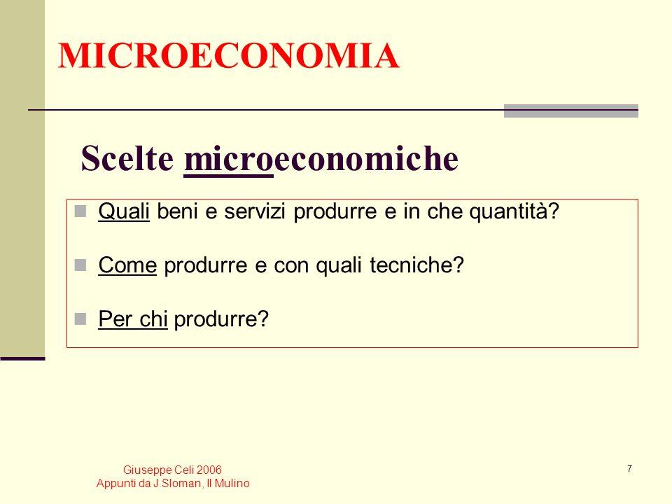 Giuseppe Celi 2006 Appunti da J.Sloman, Il Mulino 6 Che cosa si intende con micro e macroeconomia? MACROECONOMIA si occupa del sistema economico nel s