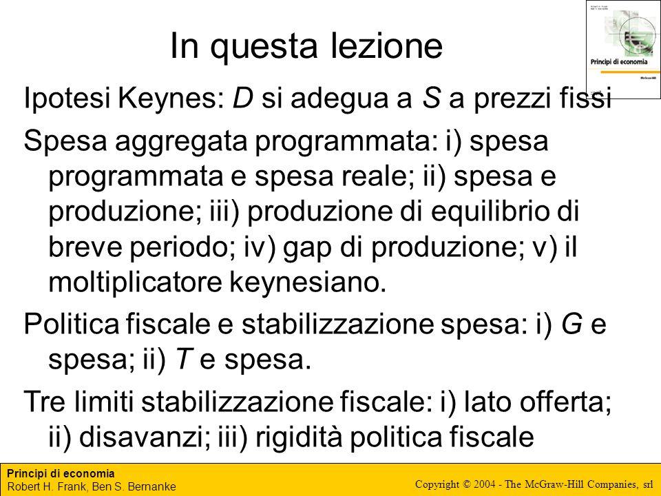 Principi di economia Robert H. Frank, Ben S. Bernanke Copyright © 2004 - The McGraw-Hill Companies, srl In questa lezione Ipotesi Keynes: D si adegua