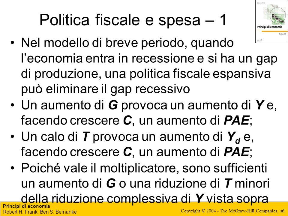 Principi di economia Robert H. Frank, Ben S. Bernanke Copyright © 2004 - The McGraw-Hill Companies, srl Politica fiscale e spesa – 1 Nel modello di br
