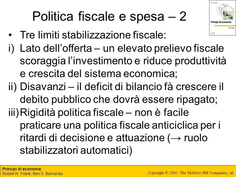 Principi di economia Robert H. Frank, Ben S. Bernanke Copyright © 2004 - The McGraw-Hill Companies, srl Politica fiscale e spesa – 2 Tre limiti stabil