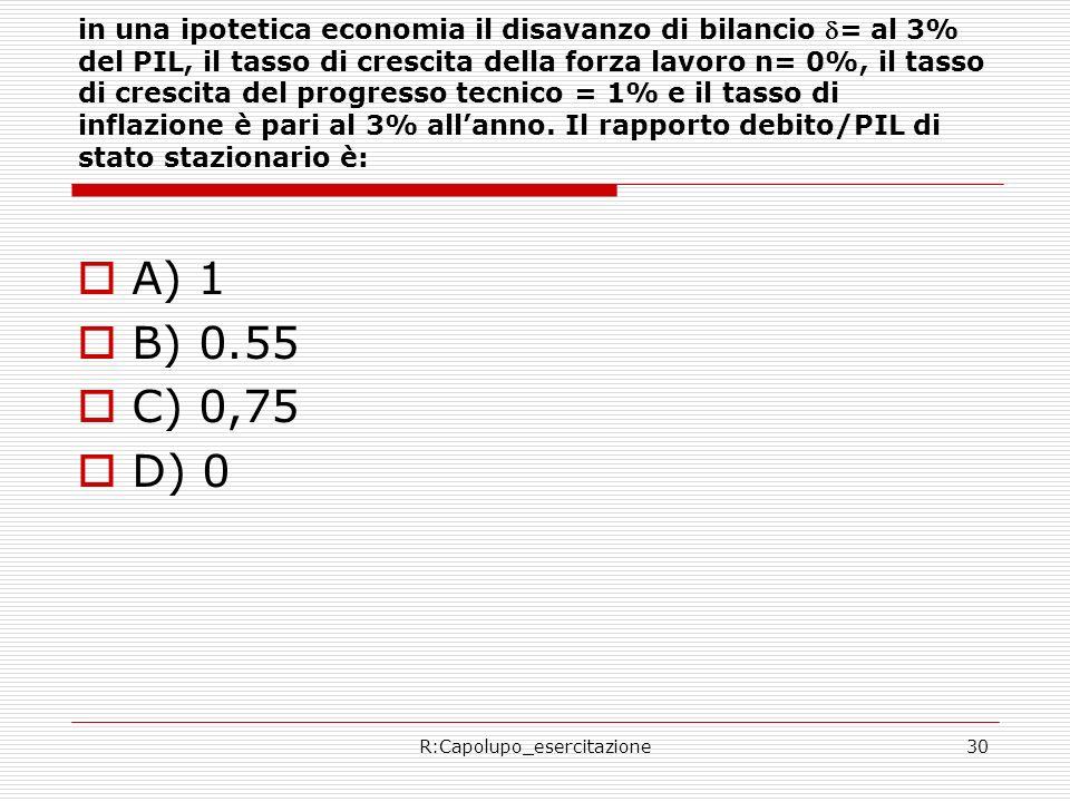 R:Capolupo_esercitazione30 in una ipotetica economia il disavanzo di bilancio = al 3% del PIL, il tasso di crescita della forza lavoro n= 0%, il tasso di crescita del progresso tecnico = 1% e il tasso di inflazione è pari al 3% allanno.