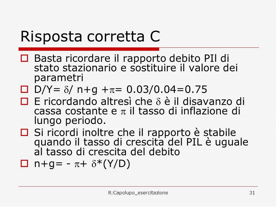 R:Capolupo_esercitazione31 Risposta corretta C Basta ricordare il rapporto debito PIl di stato stazionario e sostituire il valore dei parametri D/Y= /