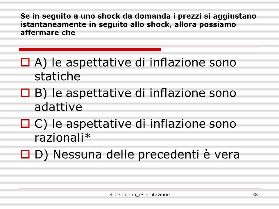 R:Capolupo_esercitazione38 Se in seguito a uno shock da domanda i prezzi si aggiustano istantaneamente in seguito allo shock, allora possiamo affermar