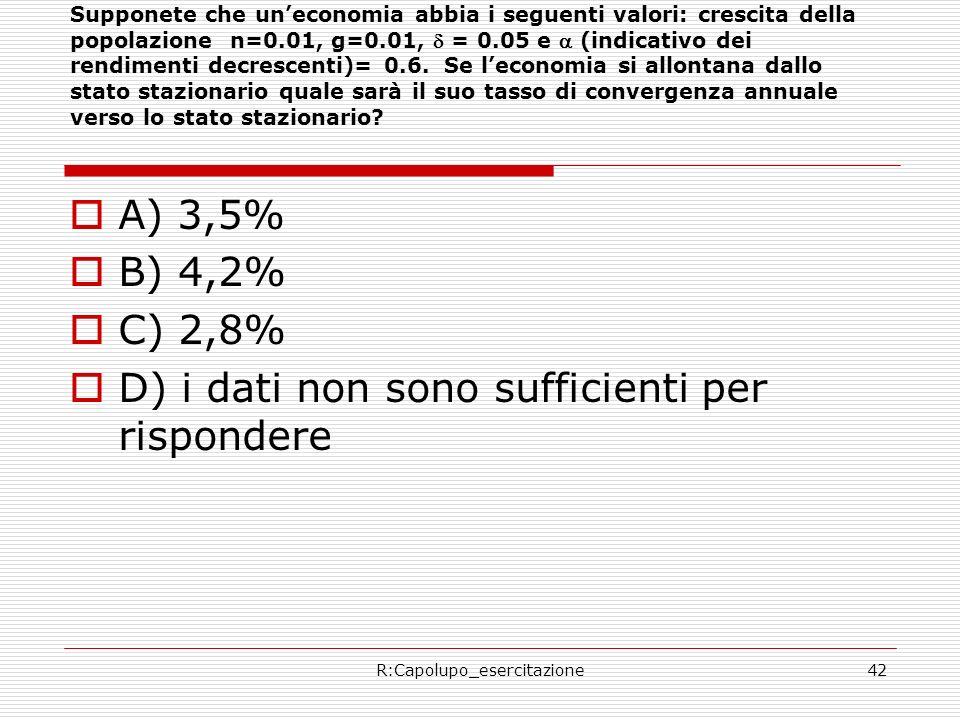 R:Capolupo_esercitazione42 Supponete che uneconomia abbia i seguenti valori: crescita della popolazione n=0.01, g=0.01, = 0.05 e (indicativo dei rendimenti decrescenti)= 0.6.