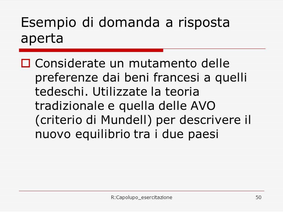 R:Capolupo_esercitazione50 Esempio di domanda a risposta aperta Considerate un mutamento delle preferenze dai beni francesi a quelli tedeschi. Utilizz