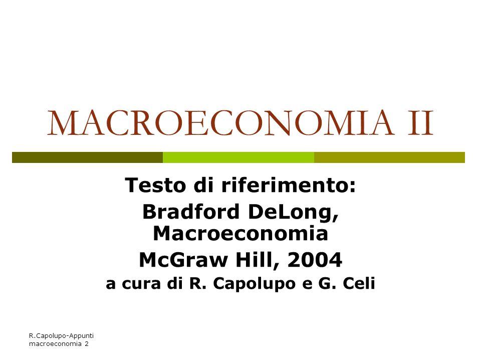 R.Capolupo-Appunti macroeconomia 2 MACROECONOMIA II Testo di riferimento: Bradford DeLong, Macroeconomia McGraw Hill, 2004 a cura di R. Capolupo e G.