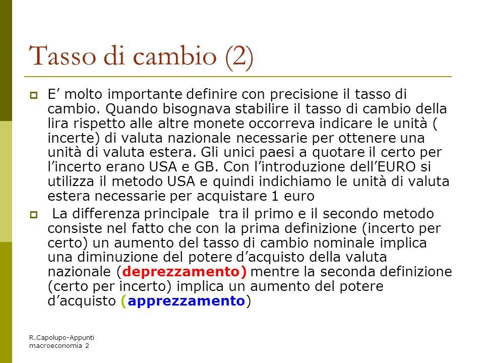 R.Capolupo-Appunti macroeconomia 2 Tasso di cambio (2) E molto importante definire con precisione il tasso di cambio. Quando bisognava stabilire il ta