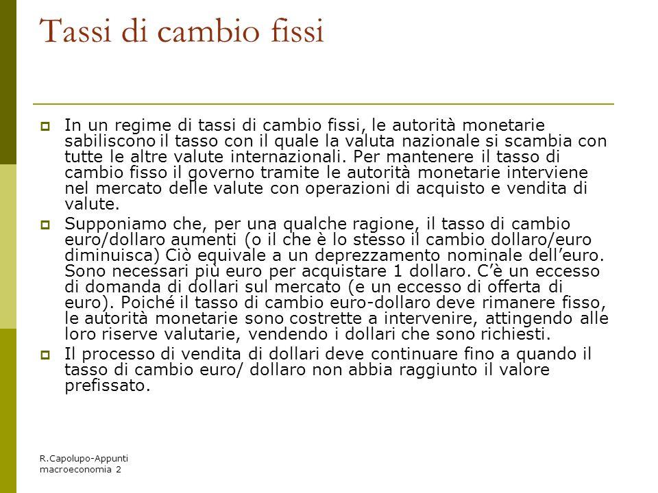 R.Capolupo-Appunti macroeconomia 2 Tassi di cambio fissi In un regime di tassi di cambio fissi, le autorità monetarie sabiliscono il tasso con il qual