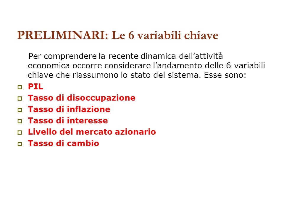 PRELIMINARI: Le 6 variabili chiave Per comprendere la recente dinamica dellattività economica occorre considerare landamento delle 6 variabili chiave