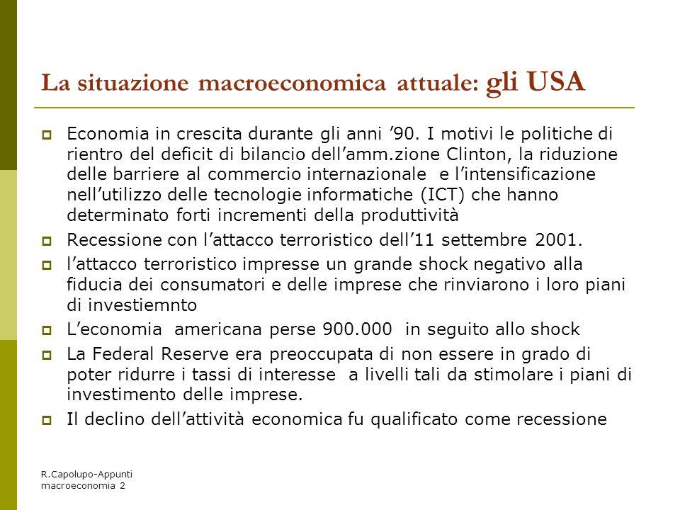 R.Capolupo-Appunti macroeconomia 2 La situazione macroeconomica attuale: gli USA Economia in crescita durante gli anni 90. I motivi le politiche di ri