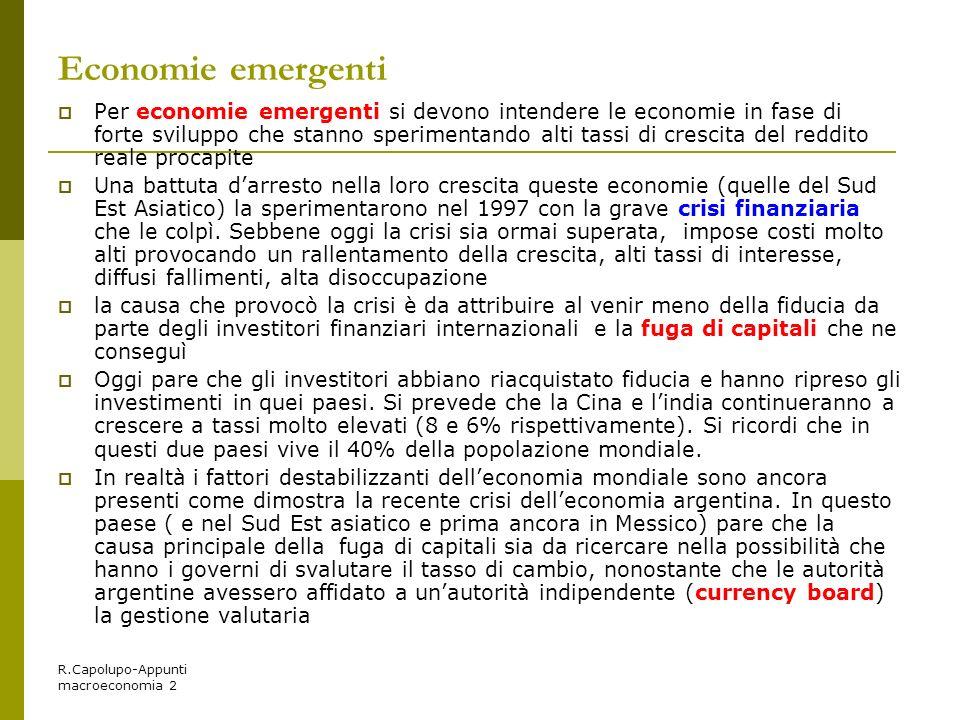 R.Capolupo-Appunti macroeconomia 2 Economie emergenti Per economie emergenti si devono intendere le economie in fase di forte sviluppo che stanno sper