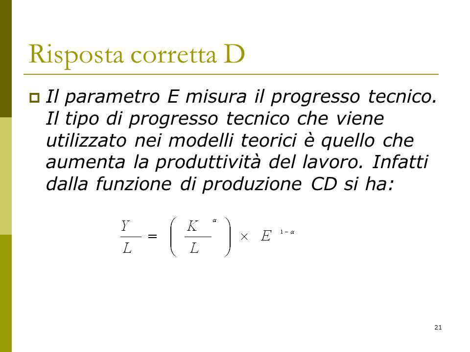 21 Risposta corretta D Il parametro E misura il progresso tecnico.