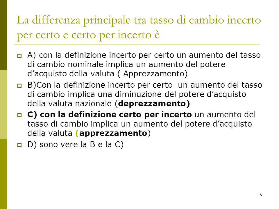 7 Risposta corretta D Per le definizioni note di tasso di cambio Incerto per certo: euro/dollaro (è incerta la quantità di.