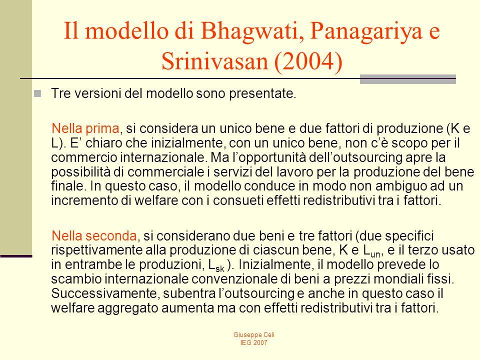 Giuseppe Celi IEG 2007 Il modello di Bhagwati, Panagariya e Srinivasan (2004) Tre versioni del modello sono presentate.