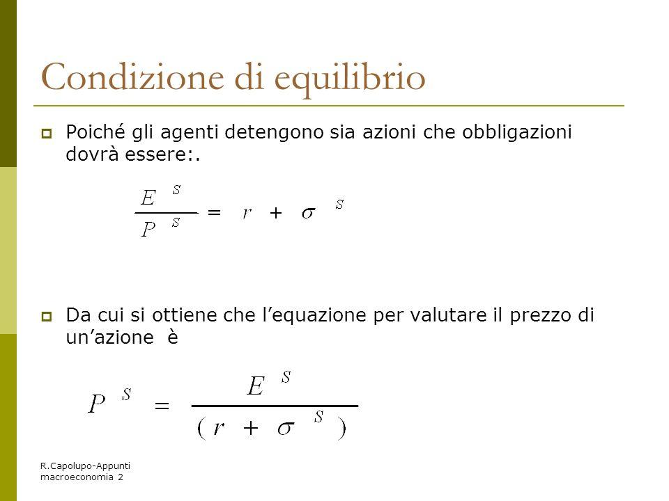 R.Capolupo-Appunti macroeconomia 2 Condizione di equilibrio Poiché gli agenti detengono sia azioni che obbligazioni dovrà essere:. Da cui si ottiene c