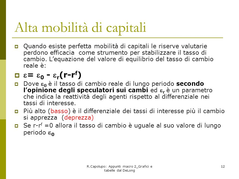 R.Capolupo: Appunti macro 2_Grafici e tabelle dal DeLong 12 Alta mobilità di capitali Quando esiste perfetta mobilità di capitali le riserve valutarie