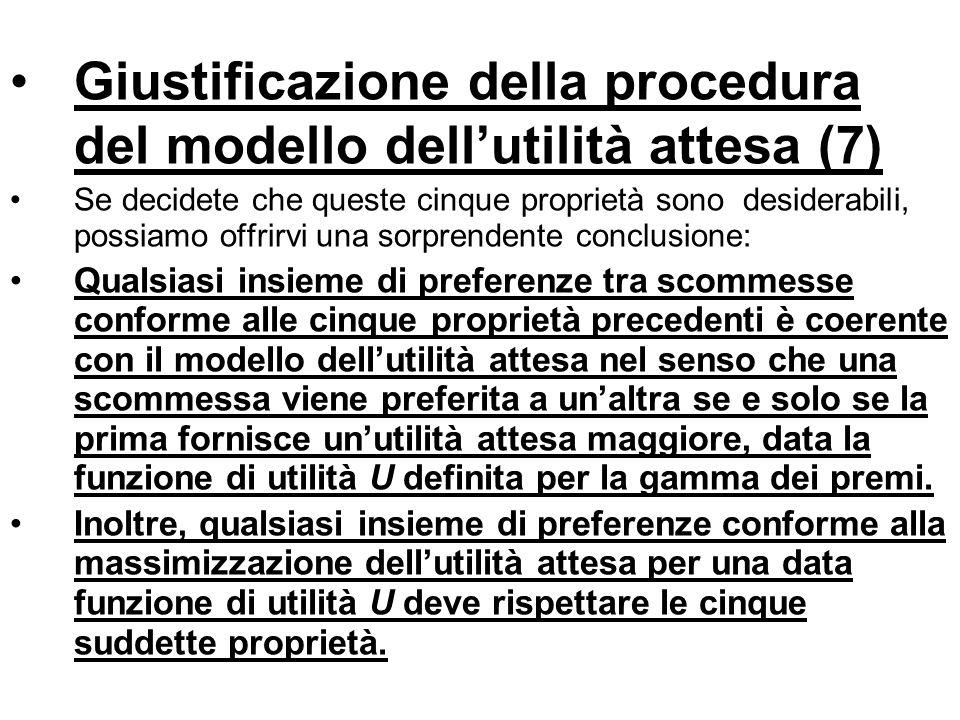 Giustificazione della procedura del modello dellutilità attesa (7) Se decidete che queste cinque proprietà sono desiderabili, possiamo offrirvi una so