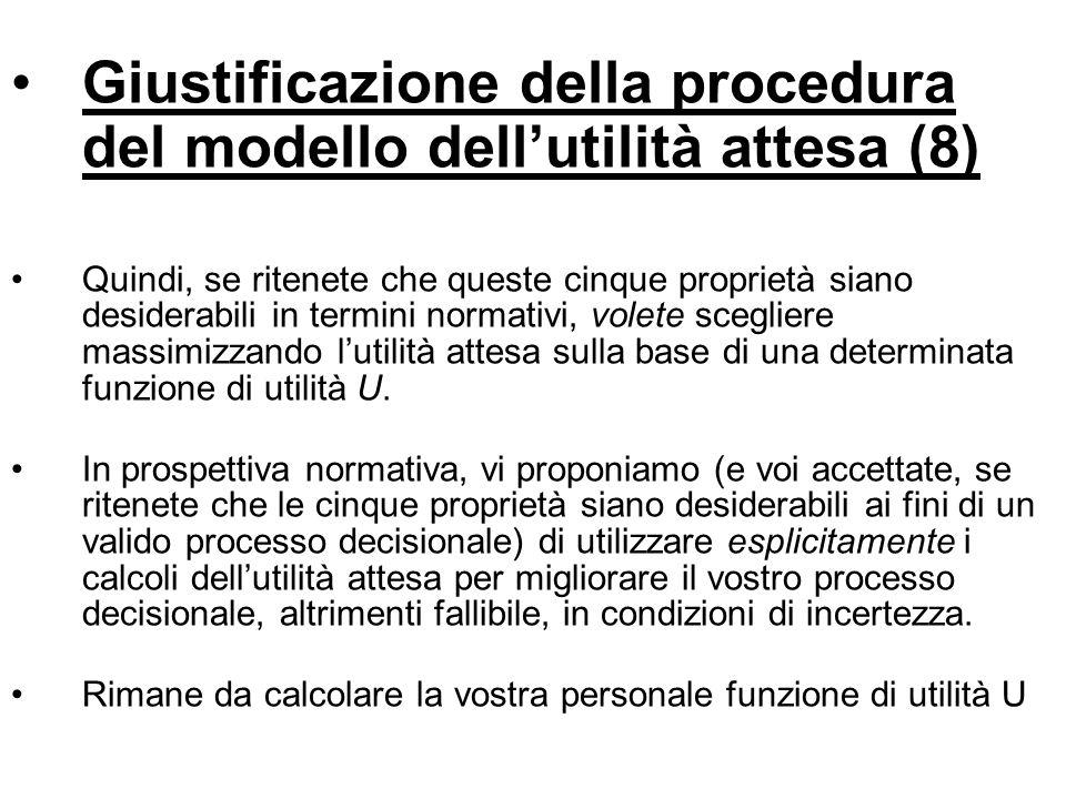 Giustificazione della procedura del modello dellutilità attesa (8) Quindi, se ritenete che queste cinque proprietà siano desiderabili in termini norma