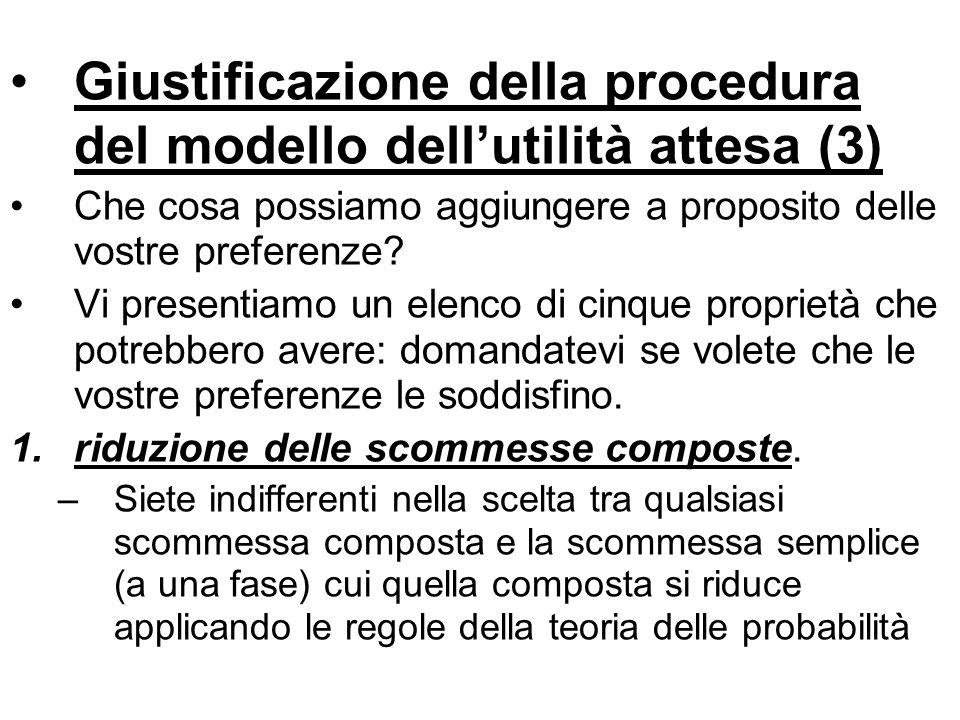 Giustificazione della procedura del modello dellutilità attesa (3) Che cosa possiamo aggiungere a proposito delle vostre preferenze? Vi presentiamo un