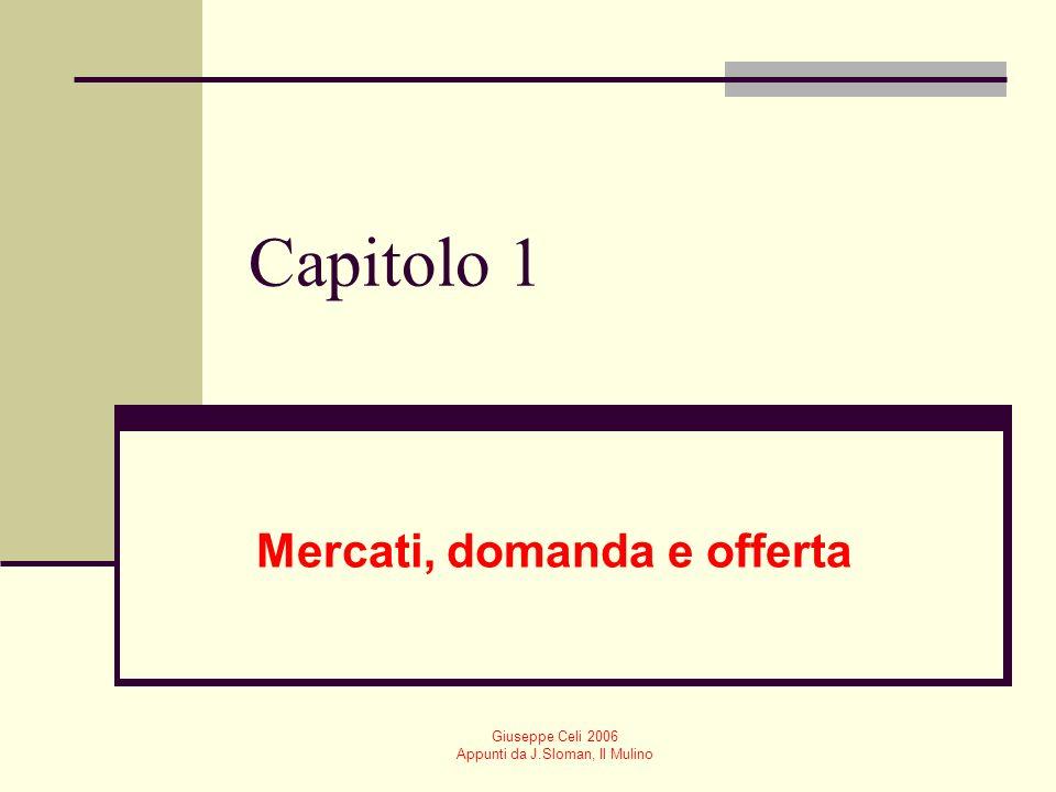 Giuseppe Celi 2006 Appunti da J.Sloman, Il Mulino Capitolo 1 Mercati, domanda e offerta