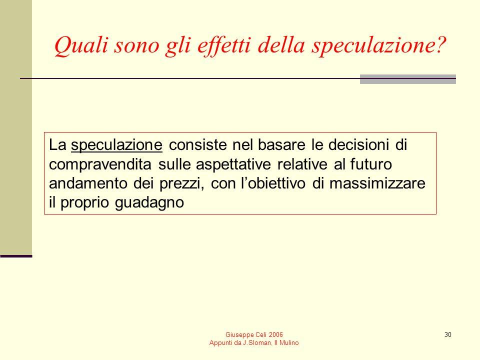 Giuseppe Celi 2006 Appunti da J.Sloman, Il Mulino 30 Quali sono gli effetti della speculazione? La speculazione consiste nel basare le decisioni di co