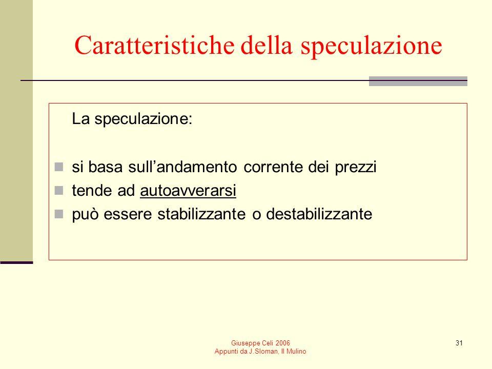 Giuseppe Celi 2006 Appunti da J.Sloman, Il Mulino 31 Caratteristiche della speculazione La speculazione: si basa sullandamento corrente dei prezzi ten