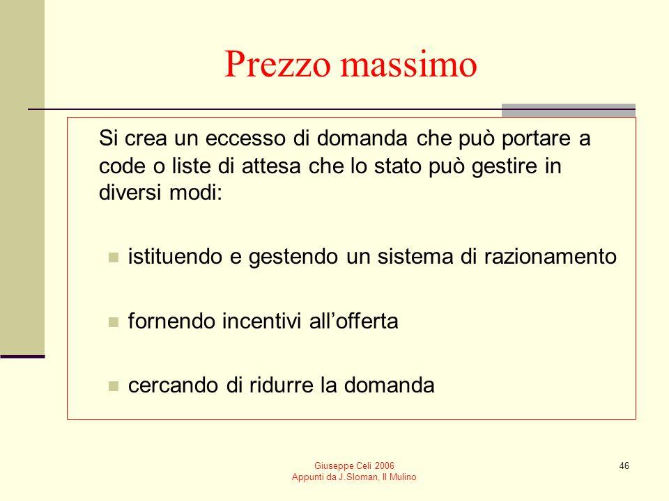 Giuseppe Celi 2006 Appunti da J.Sloman, Il Mulino 46 Prezzo massimo Si crea un eccesso di domanda che può portare a code o liste di attesa che lo stat