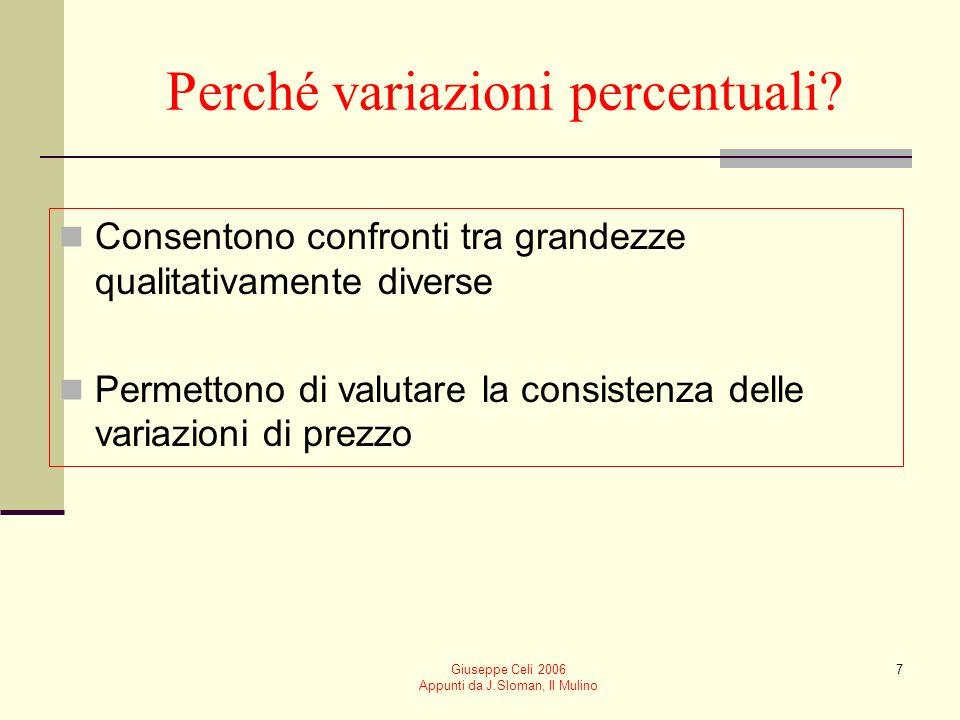 Giuseppe Celi 2006 Appunti da J.Sloman, Il Mulino 7 Perché variazioni percentuali? Consentono confronti tra grandezze qualitativamente diverse Permett