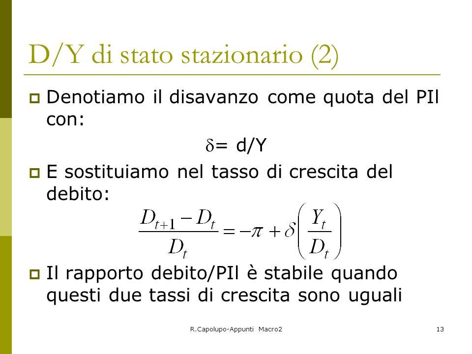 R.Capolupo-Appunti Macro213 D/Y di stato stazionario (2) Denotiamo il disavanzo come quota del PIl con: = d/Y E sostituiamo nel tasso di crescita del