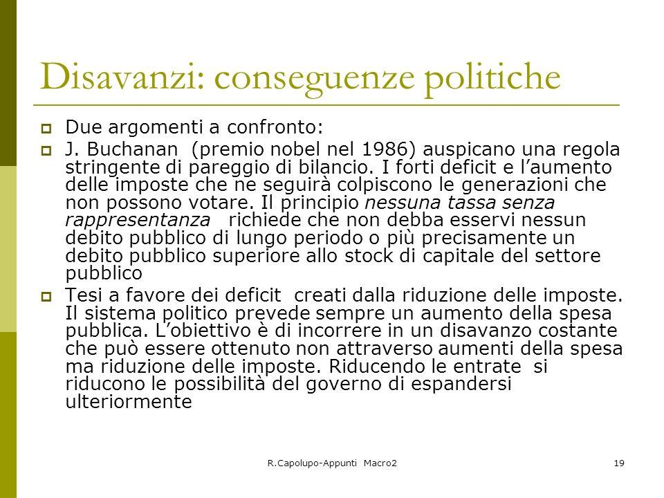 R.Capolupo-Appunti Macro219 Disavanzi: conseguenze politiche Due argomenti a confronto: J. Buchanan (premio nobel nel 1986) auspicano una regola strin