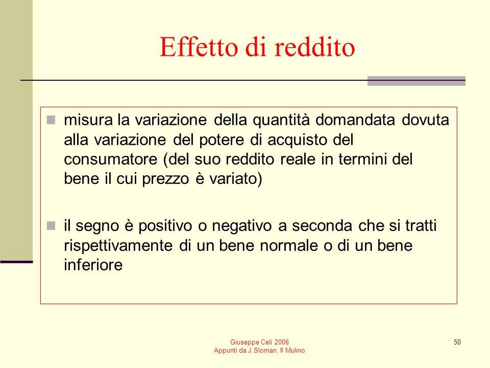 Giuseppe Celi 2006 Appunti da J.Sloman, Il Mulino 50 Effetto di reddito misura la variazione della quantità domandata dovuta alla variazione del poter