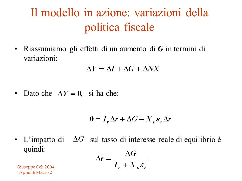 Giuseppe Celi 2004 Appunti Macro 2 Il modello in azione: variazioni della politica fiscale Riassumiamo gli effetti di un aumento di G in termini di va