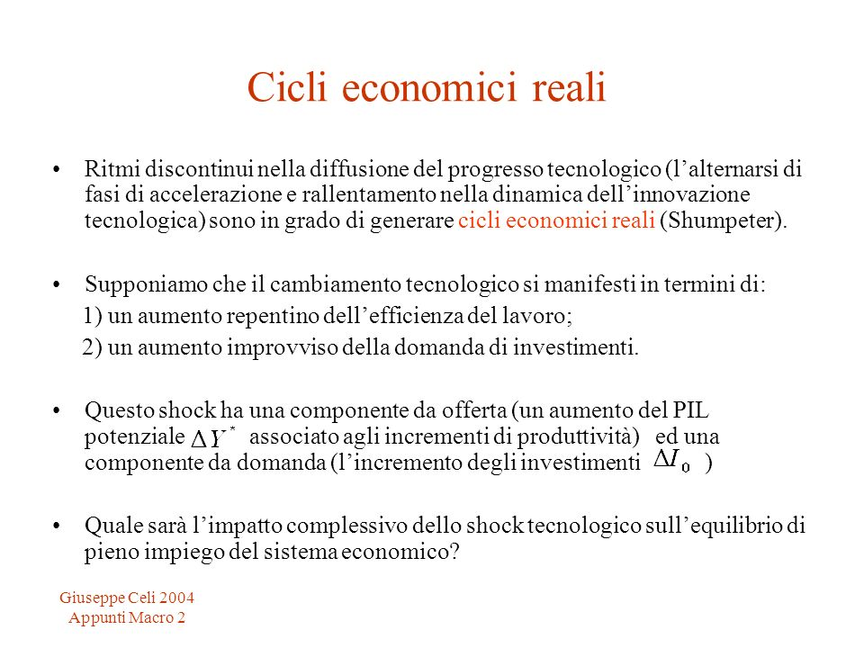 Giuseppe Celi 2004 Appunti Macro 2 Cicli economici reali Ritmi discontinui nella diffusione del progresso tecnologico (lalternarsi di fasi di accelera