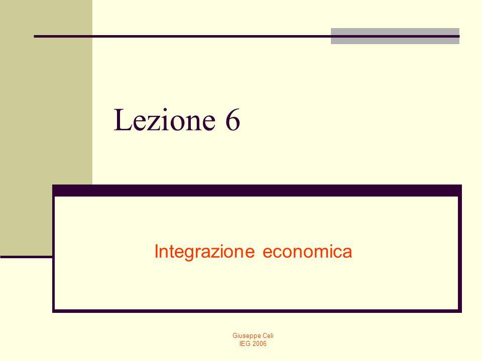 Giuseppe Celi IEG 2006 Lezione 6 Integrazione economica
