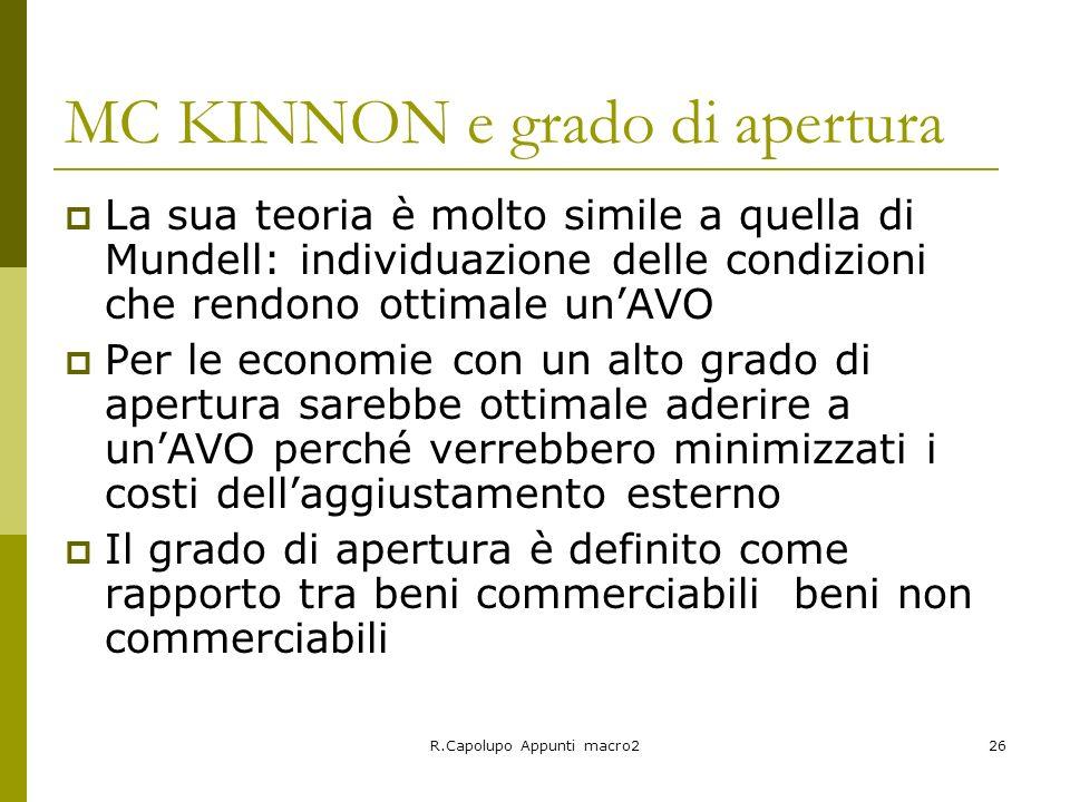R.Capolupo Appunti macro226 MC KINNON e grado di apertura La sua teoria è molto simile a quella di Mundell: individuazione delle condizioni che rendon