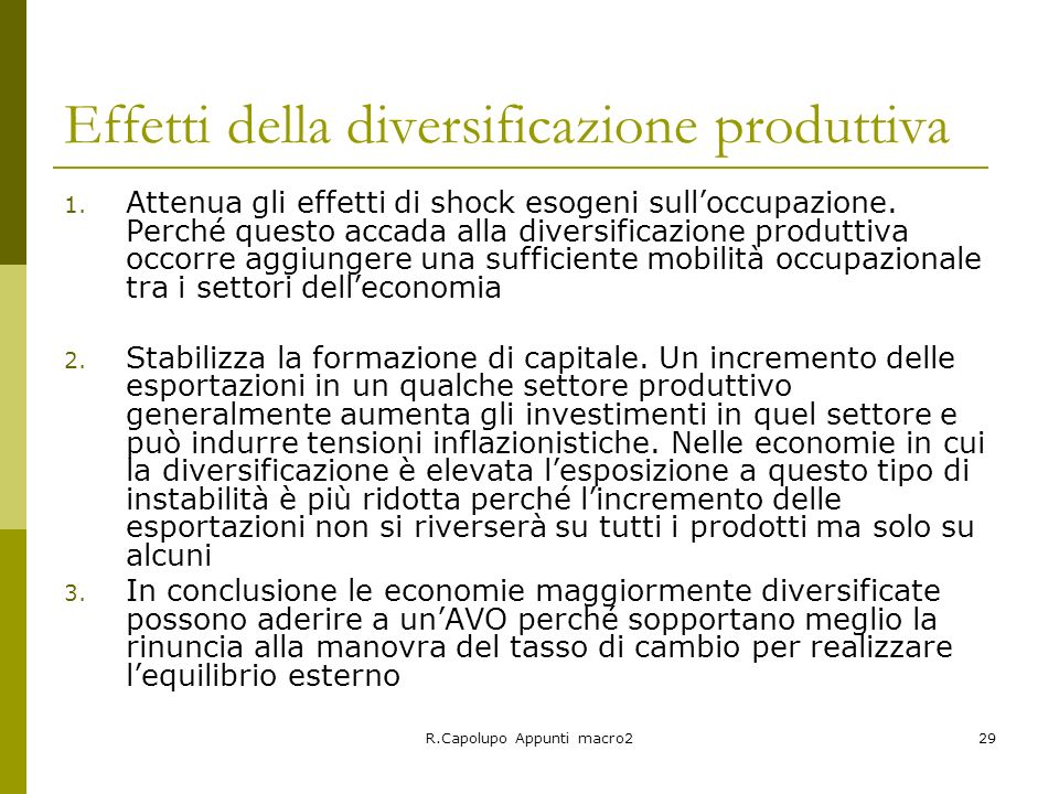R.Capolupo Appunti macro229 Effetti della diversificazione produttiva 1. Attenua gli effetti di shock esogeni sulloccupazione. Perché questo accada al