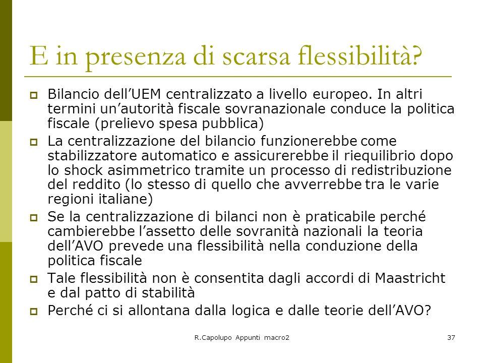R.Capolupo Appunti macro237 E in presenza di scarsa flessibilità? Bilancio dellUEM centralizzato a livello europeo. In altri termini unautorità fiscal