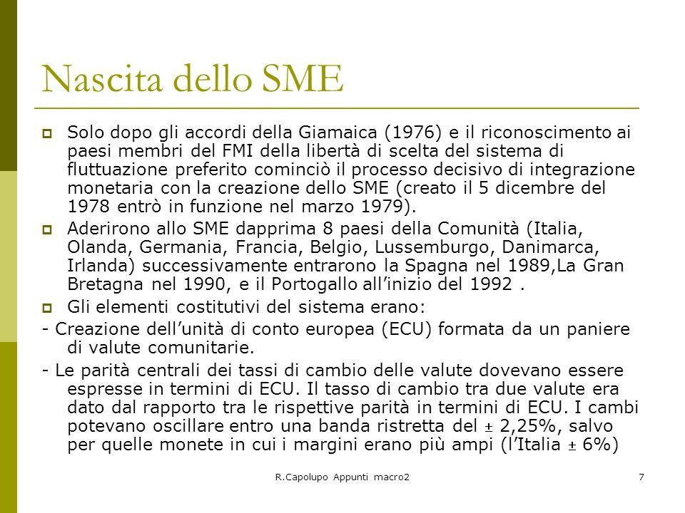 R.Capolupo Appunti macro28 Caratteristiche dello SME Quando una valuta raggiungeva i limiti massimo e minimo consentiti, le Banche Centrali avevano lobbligo di intervenire per riportare il cambio entro i margini prefissati.