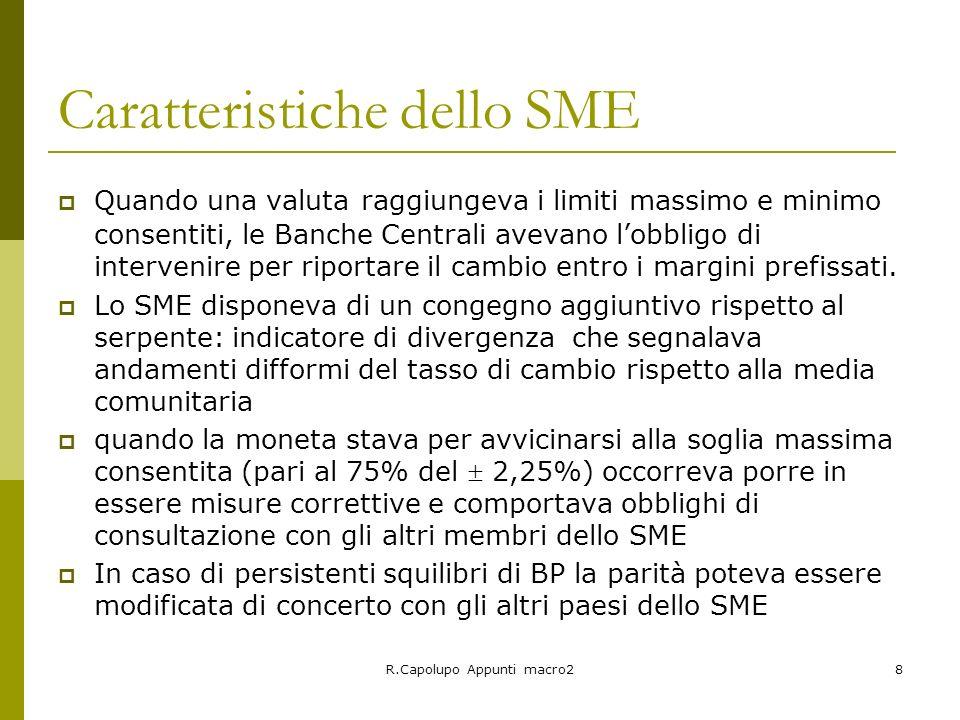 R.Capolupo Appunti macro28 Caratteristiche dello SME Quando una valuta raggiungeva i limiti massimo e minimo consentiti, le Banche Centrali avevano lo