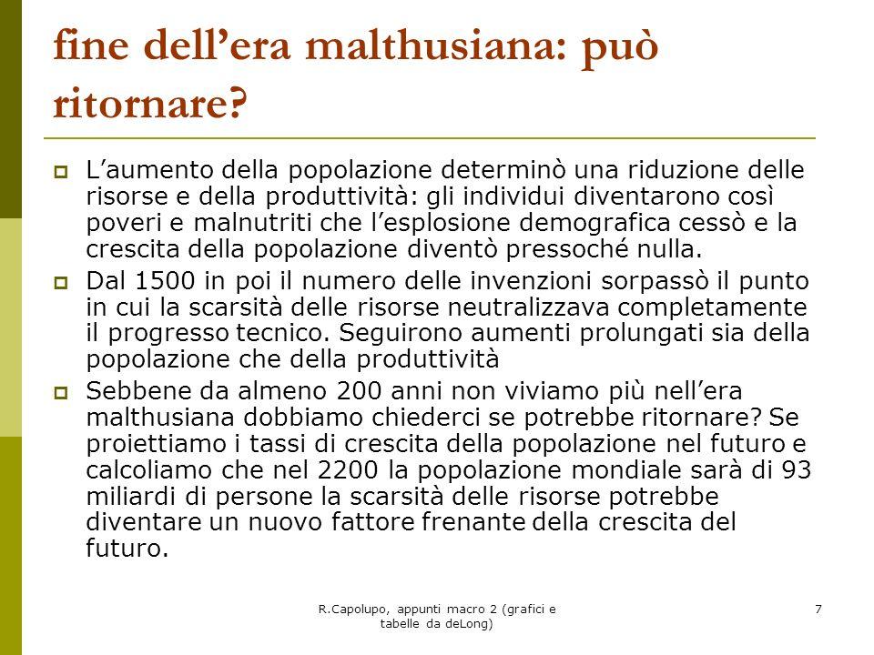 R.Capolupo, appunti macro 2 (grafici e tabelle da deLong) 7 fine dellera malthusiana: può ritornare? Laumento della popolazione determinò una riduzion