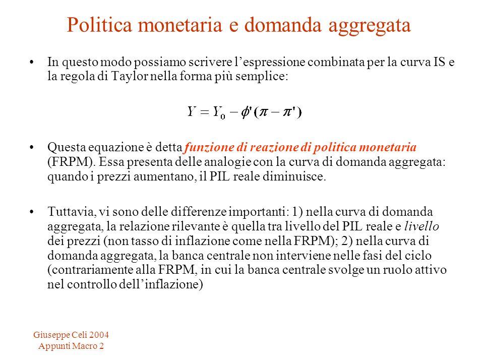 Giuseppe Celi 2004 Appunti Macro 2 Politica monetaria e domanda aggregata In questo modo possiamo scrivere lespressione combinata per la curva IS e la